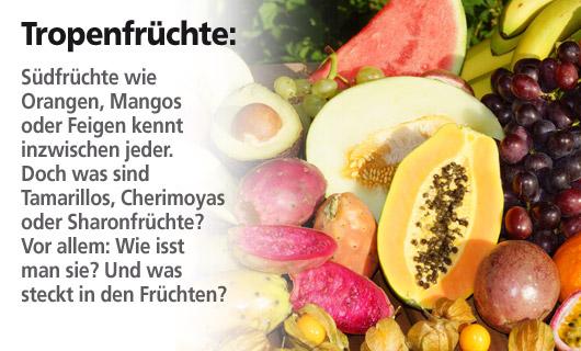 Tropenfrüchte: Exoten zum Anbeißen